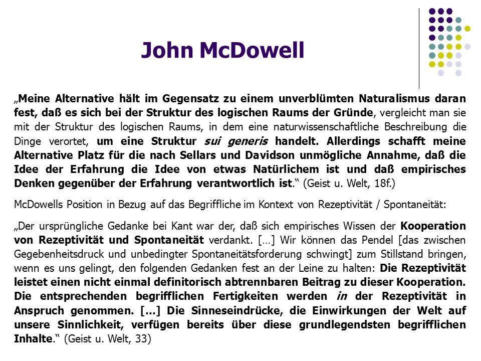 """John McDowell """"Meine Alternative hält im Gegensatz zu einem unverblümten Naturalismus daran fest, daß es sich bei der Struktur des logischen Raums der"""