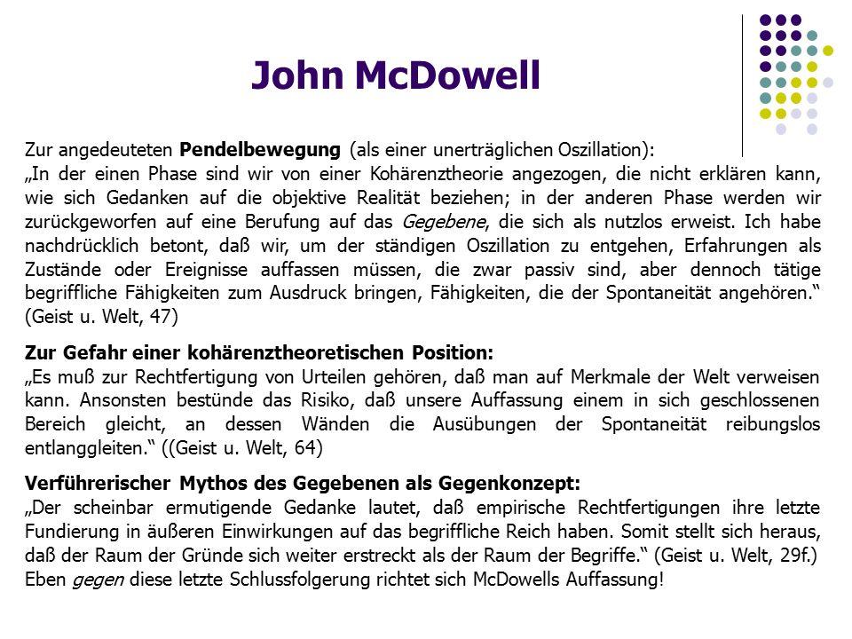 """John McDowell Zur angedeuteten Pendelbewegung (als einer unerträglichen Oszillation): """"In der einen Phase sind wir von einer Kohärenztheorie angezogen"""