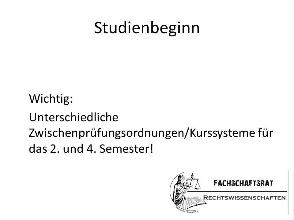 Studienbeginn Wichtig: Unterschiedliche Zwischenprüfungsordnungen/Kurssysteme für das 2. und 4. Semester!