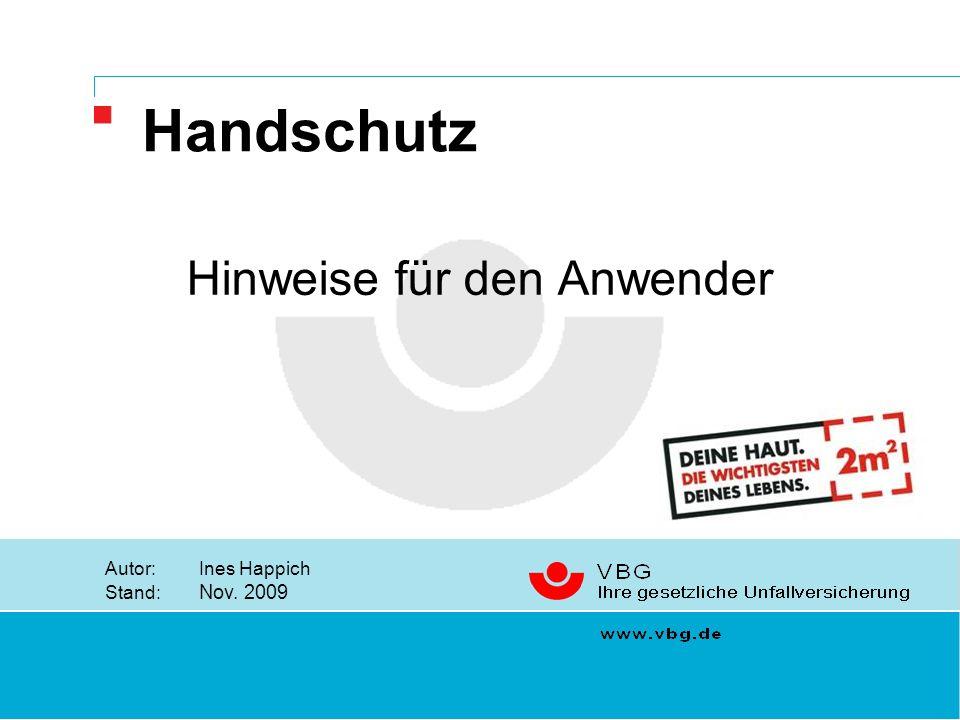 VBG Hinweise für den Anwender Autor:Ines Happich Stand: Nov. 2009 Handschutz