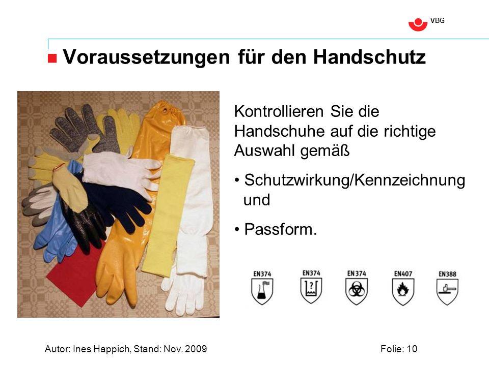 VBG Autor: Ines Happich, Stand: Nov. 2009Folie: 10 Voraussetzungen für den Handschutz Kontrollieren Sie die Handschuhe auf die richtige Auswahl gemäß