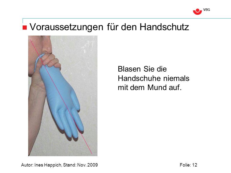VBG Autor: Ines Happich, Stand: Nov. 2009Folie: 12 Voraussetzungen für den Handschutz Blasen Sie die Handschuhe niemals mit dem Mund auf.