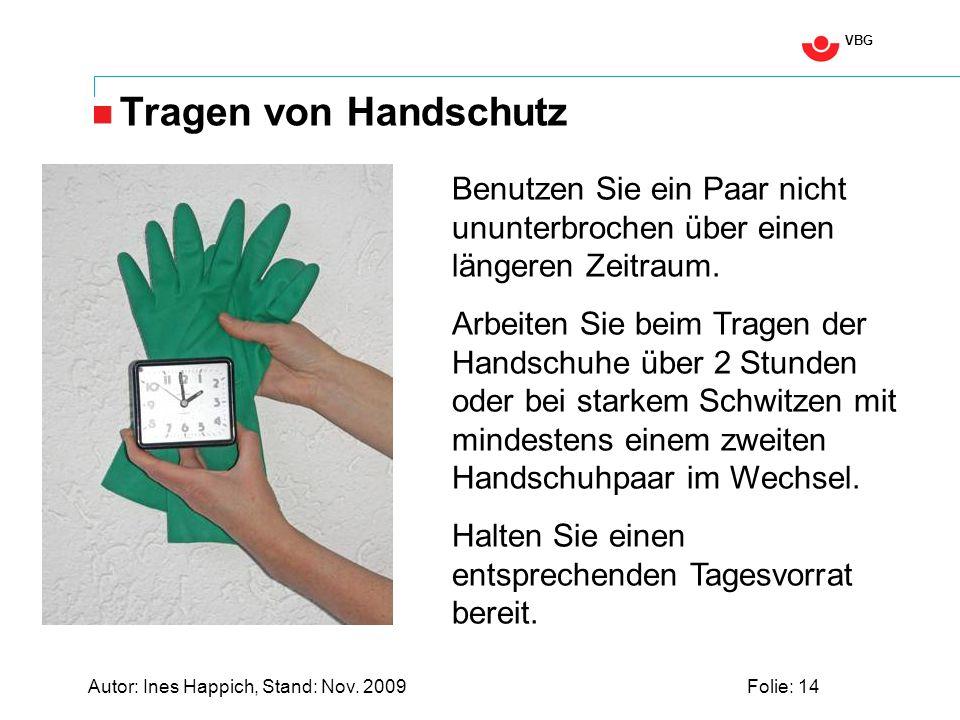 VBG Autor: Ines Happich, Stand: Nov. 2009Folie: 14 Tragen von Handschutz Benutzen Sie ein Paar nicht ununterbrochen über einen längeren Zeitraum. Arbe