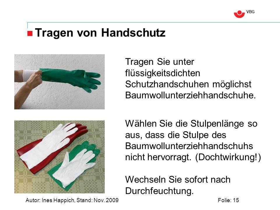 VBG Autor: Ines Happich, Stand: Nov. 2009Folie: 15 Tragen von Handschutz Tragen Sie unter flüssigkeitsdichten Schutzhandschuhen möglichst Baumwollunte