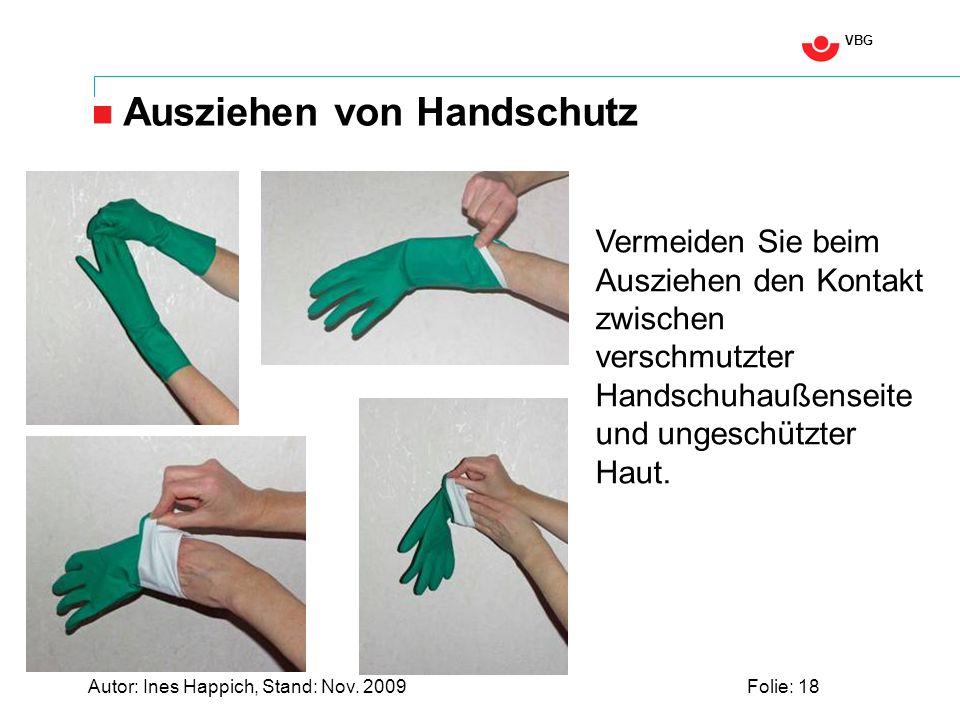 VBG Autor: Ines Happich, Stand: Nov. 2009Folie: 18 Ausziehen von Handschutz Vermeiden Sie beim Ausziehen den Kontakt zwischen verschmutzter Handschuha
