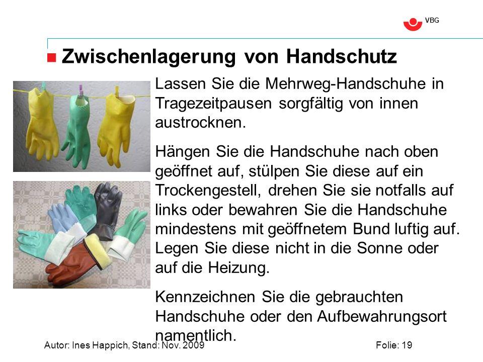 VBG Autor: Ines Happich, Stand: Nov. 2009Folie: 19 Zwischenlagerung von Handschutz Lassen Sie die Mehrweg-Handschuhe in Tragezeitpausen sorgfältig von