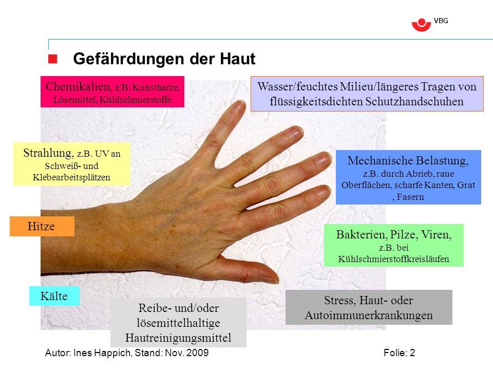 VBG Autor: Ines Happich, Stand: Nov. 2009Folie: 2 Gefährdungen der Haut Chemikalien, z.B. Kunstharze, Lösemittel, Kühlschmierstoffe Wasser/feuchtes Mi