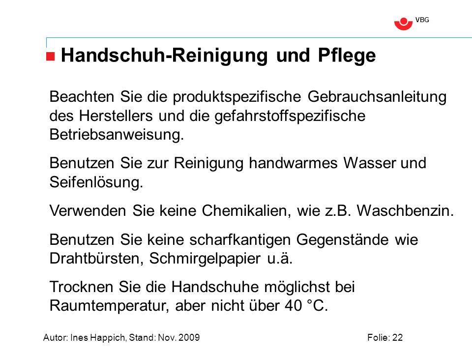 VBG Autor: Ines Happich, Stand: Nov. 2009Folie: 22 Handschuh-Reinigung und Pflege Beachten Sie die produktspezifische Gebrauchsanleitung des Herstelle