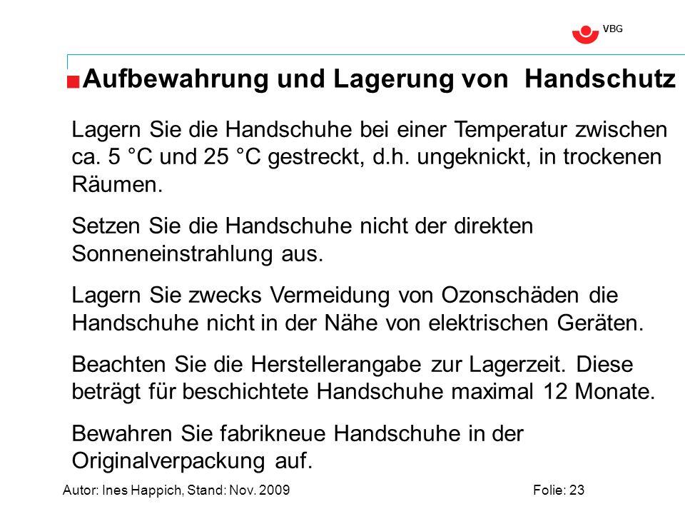 VBG Autor: Ines Happich, Stand: Nov. 2009Folie: 23 Aufbewahrung und Lagerung von Handschutz Lagern Sie die Handschuhe bei einer Temperatur zwischen ca