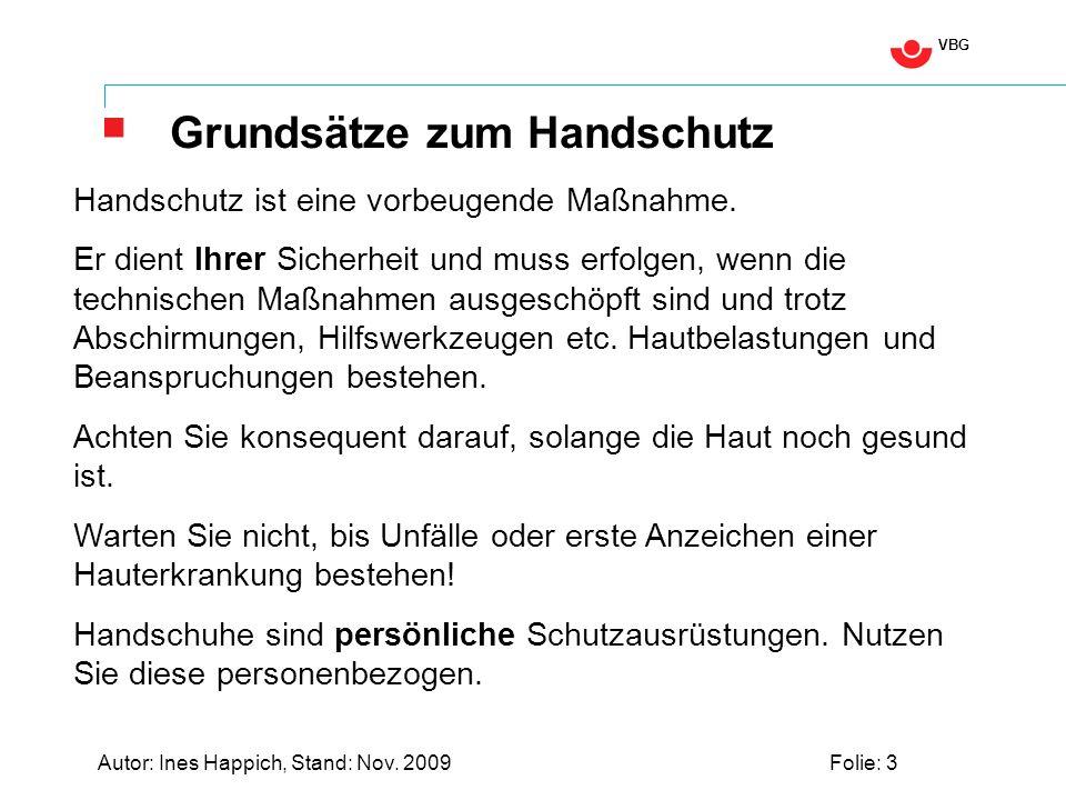 VBG Autor: Ines Happich, Stand: Nov. 2009Folie: 3 Grundsätze zum Handschutz Handschutz ist eine vorbeugende Maßnahme. Er dient Ihrer Sicherheit und mu