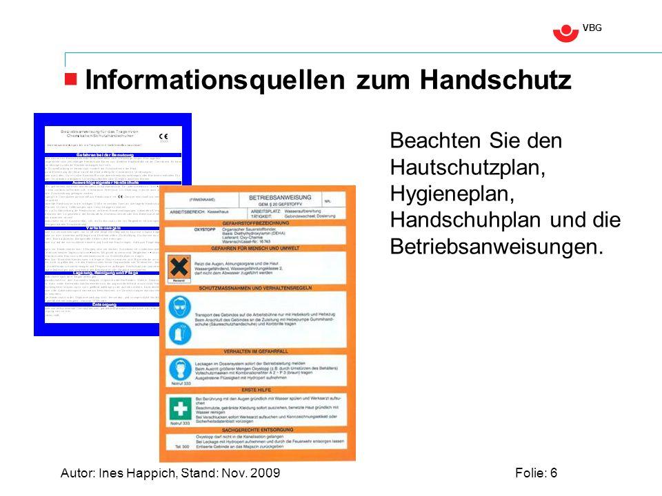 VBG Autor: Ines Happich, Stand: Nov. 2009Folie: 6 Informationsquellen zum Handschutz Beachten Sie den Hautschutzplan, Hygieneplan, Handschuhplan und d
