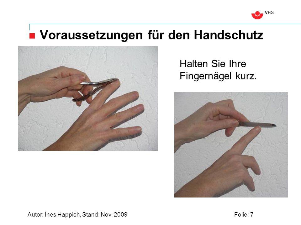 VBG Autor: Ines Happich, Stand: Nov. 2009Folie: 7 Voraussetzungen für den Handschutz Halten Sie Ihre Fingernägel kurz.