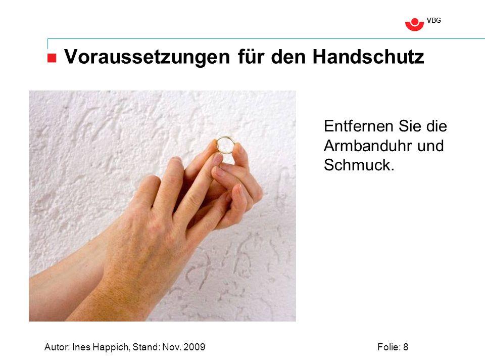 VBG Autor: Ines Happich, Stand: Nov. 2009Folie: 8 Voraussetzungen für den Handschutz Entfernen Sie die Armbanduhr und Schmuck.