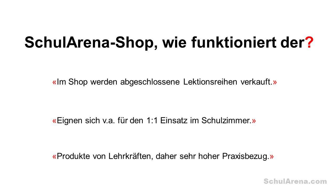 SchulArena.com SchulArena-Shop, wie funktioniert der? «Im Shop werden abgeschlossene Lektionsreihen verkauft.» «Eignen sich v.a. für den 1:1 Einsatz i