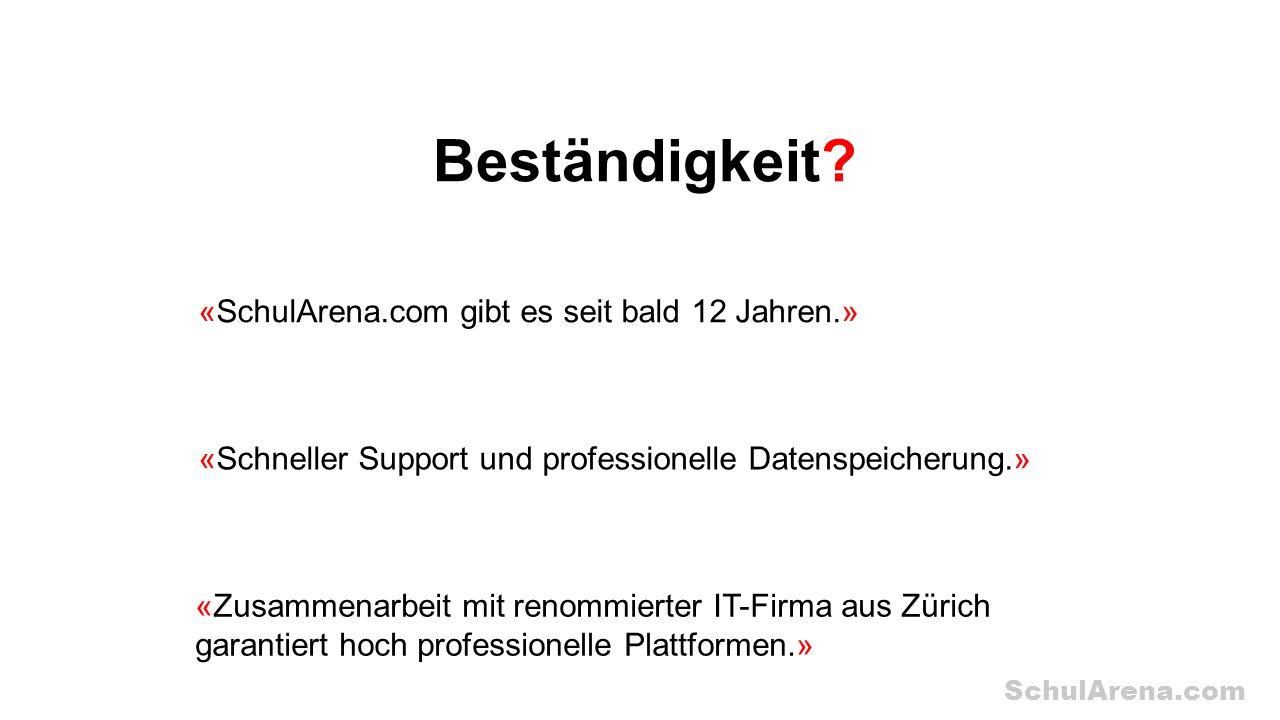 SchulArena.com Beständigkeit? «SchulArena.com gibt es seit bald 12 Jahren.» «Schneller Support und professionelle Datenspeicherung.» «Zusammenarbeit m