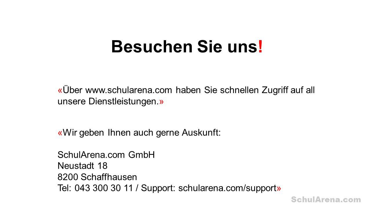 SchulArena.com Besuchen Sie uns! «Über www.schularena.com haben Sie schnellen Zugriff auf all unsere Dienstleistungen.» «Wir geben Ihnen auch gerne Au