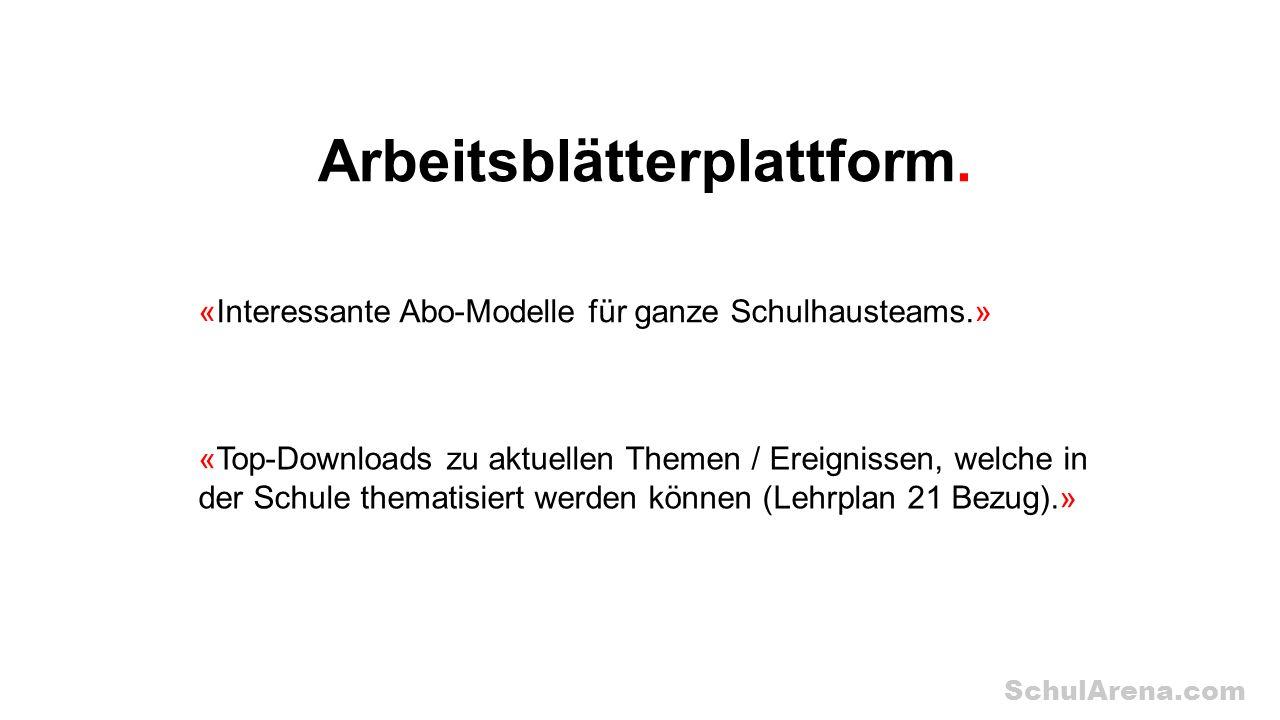 SchulArena.com Arbeitsblätterplattform. «Interessante Abo-Modelle für ganze Schulhausteams.» «Top-Downloads zu aktuellen Themen / Ereignissen, welche