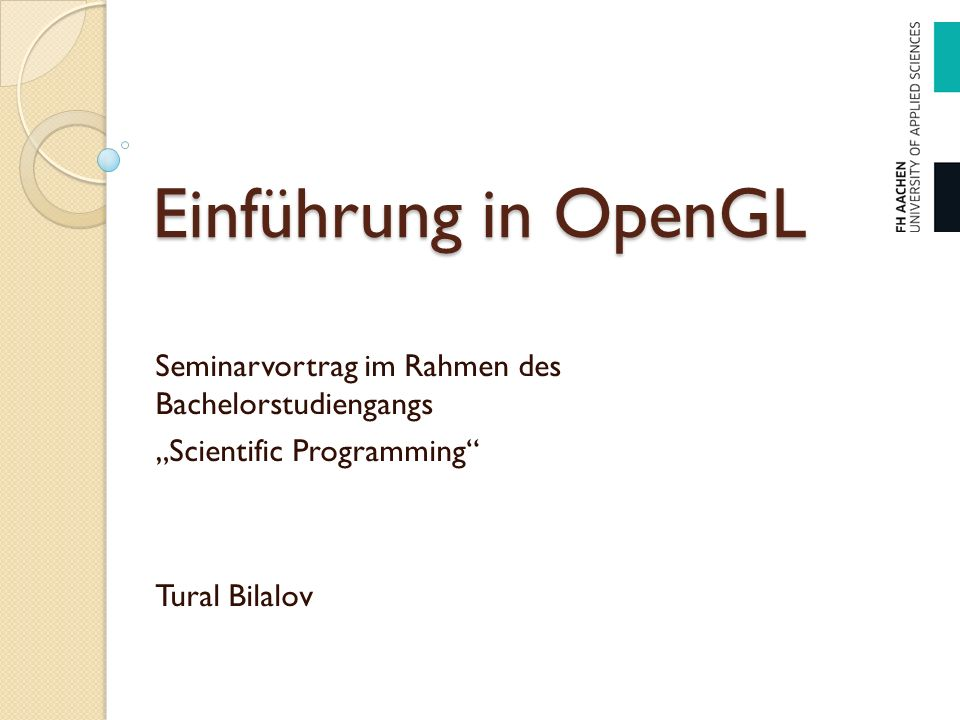 "Einführung in OpenGL Seminarvortrag im Rahmen des Bachelorstudiengangs ""Scientific Programming"" Tural Bilalov"