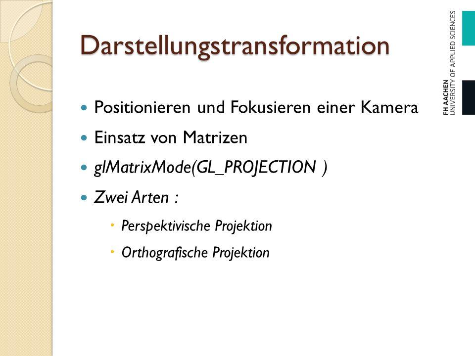 Darstellungstransformation Positionieren und Fokusieren einer Kamera Einsatz von Matrizen glMatrixMode(GL_PROJECTION ) Zwei Arten :  Perspektivische