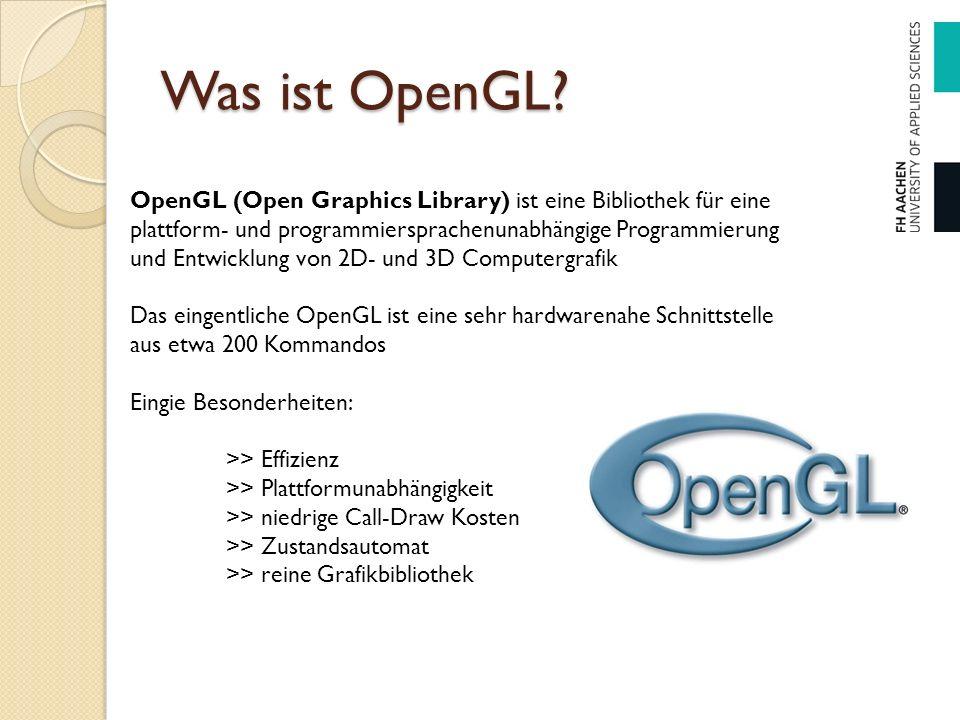 Was ist OpenGL? OpenGL (Open Graphics Library) ist eine Bibliothek für eine plattform- und programmiersprachenunabhängige Programmierung und Entwicklu