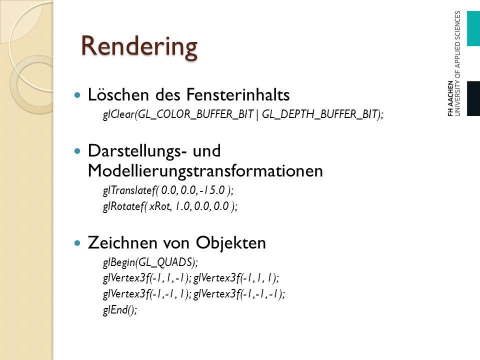 Rendering Löschen des Fensterinhalts glClear(GL_COLOR_BUFFER_BIT | GL_DEPTH_BUFFER_BIT); Darstellungs- und Modellierungstransformationen glTranslatef(