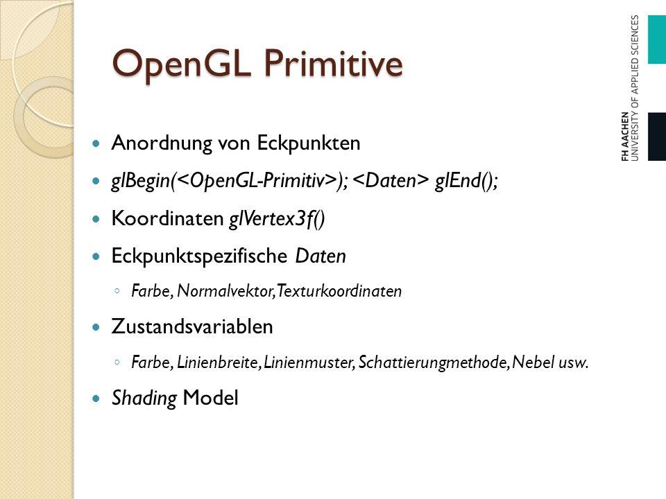 OpenGL Primitive Anordnung von Eckpunkten glBegin( ); glEnd(); Koordinaten glVertex3f() Eckpunktspezifische Daten ◦ Farbe, Normalvektor, Texturkoordin