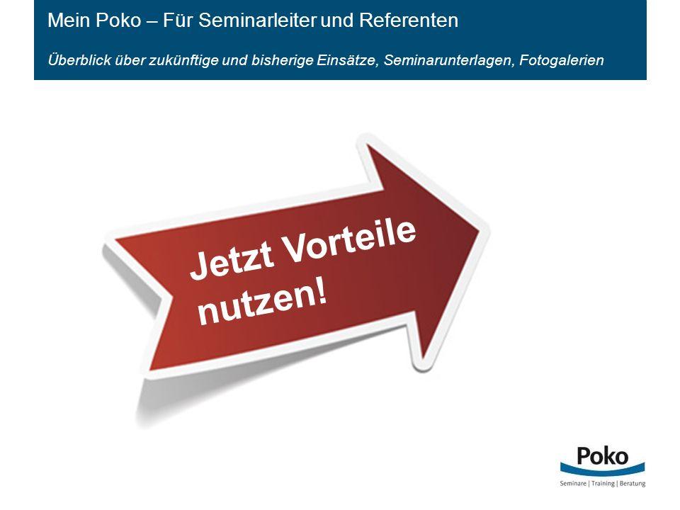 Mein Poko – Für Seminarleiter und Referenten Überblick über zukünftige und bisherige Einsätze, Seminarunterlagen, Fotogalerien Jetzt Vorteile nutzen!