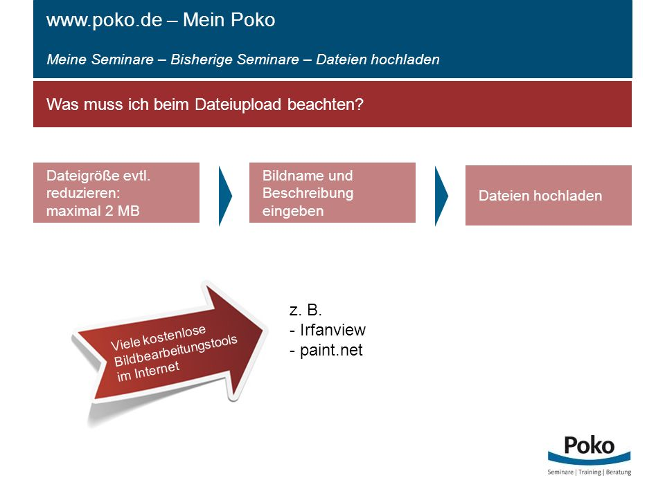 Viele kostenlose Bildbearbeitungstools im Internet www.poko.de – Mein Poko Meine Seminare – Bisherige Seminare – Dateien hochladen Was muss ich beim Dateiupload beachten.