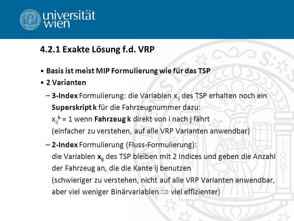Basis ist meist MIP Formulierung wie für das TSP 2 Varianten –3-Index Formulierung: die Variablen x ij des TSP erhalten noch ein Superskript k für die