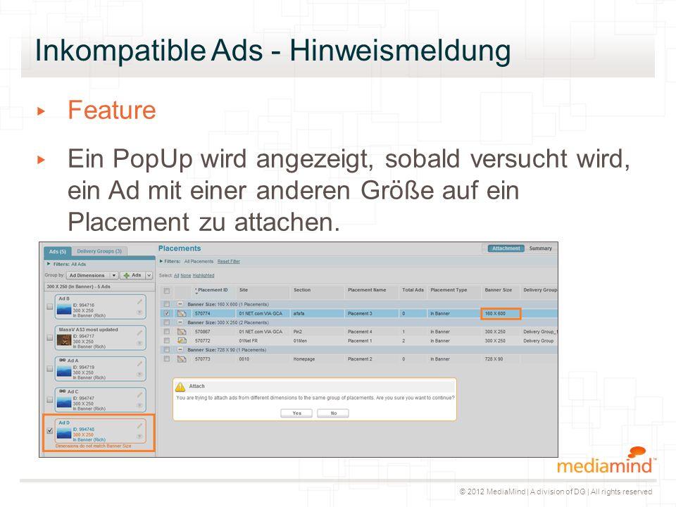 © 2012 MediaMind | A division of DG | All rights reserved Inkompatible Ads - Hinweismeldung ▸ Feature ▸ Ein PopUp wird angezeigt, sobald versucht wird