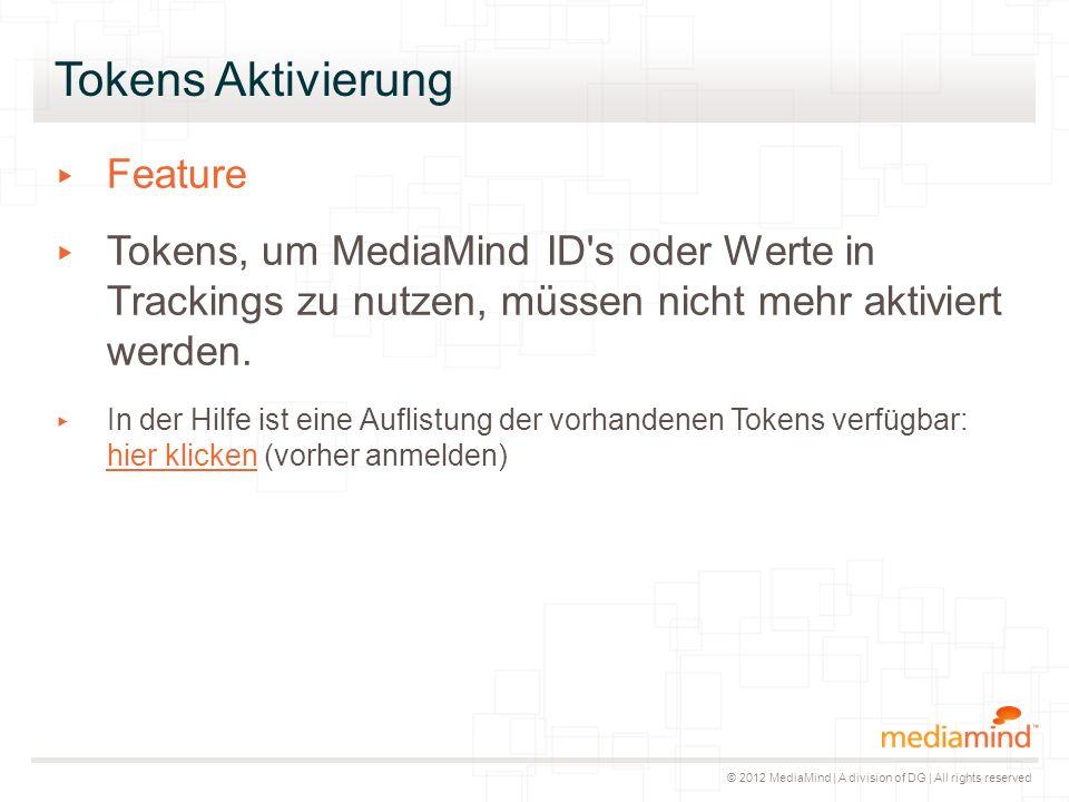 © 2012 MediaMind | A division of DG | All rights reserved Tokens Aktivierung ▸ Feature ▸ Tokens, um MediaMind ID's oder Werte in Trackings zu nutzen,