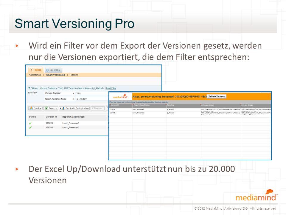 © 2012 MediaMind | A division of DG | All rights reserved Smart Versioning Pro ▸ Wird ein Filter vor dem Export der Versionen gesetz, werden nur die V