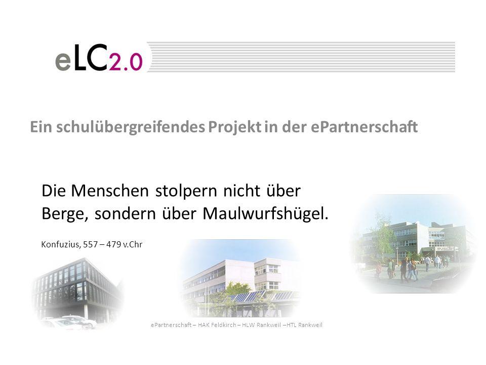Ein schulübergreifendes Projekt in der ePartnerschaft ePartnerschaft – HAK Feldkirch – HLW Rankweil –HTL Rankweil Die Menschen stolpern nicht über Berge, sondern über Maulwurfshügel.