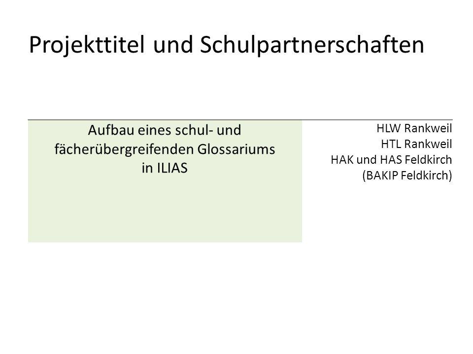 Aufbau eines schul- und fächerübergreifenden Glossariums in ILIAS HLW Rankweil HTL Rankweil HAK und HAS Feldkirch (BAKIP Feldkirch) Projekttitel und Schulpartnerschaften