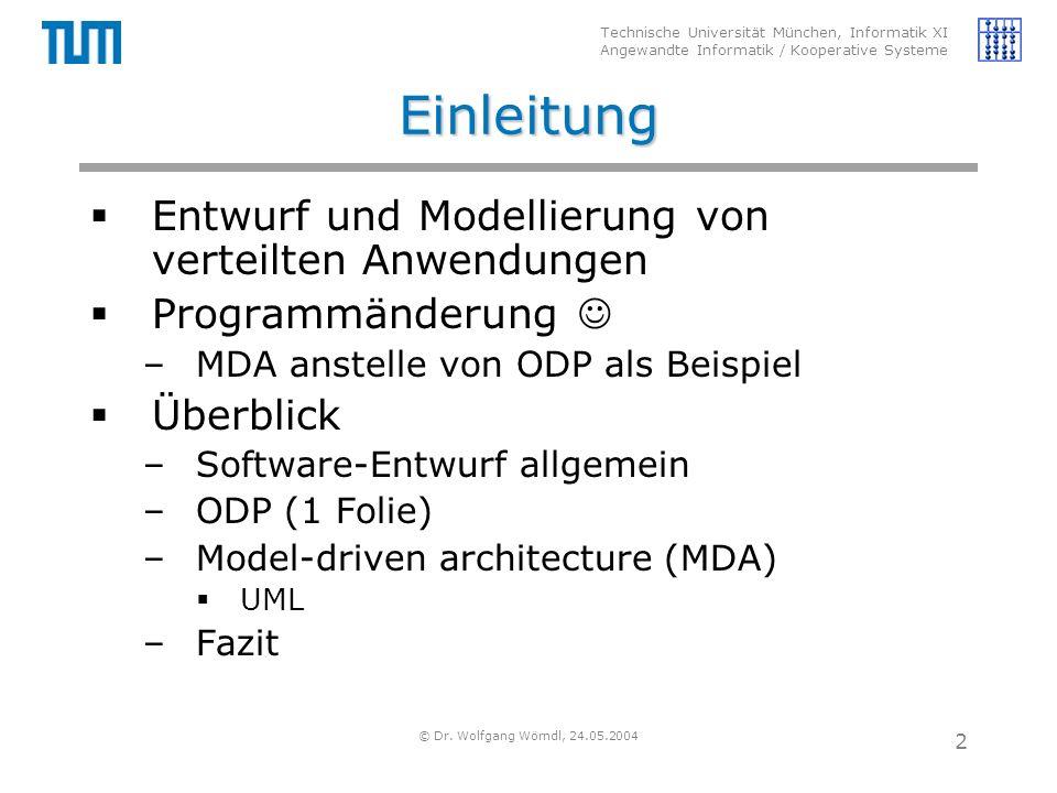 Technische Universität München, Informatik XI Angewandte Informatik / Kooperative Systeme © Dr. Wolfgang Wörndl, 24.05.2004 2 Einleitung  Entwurf und