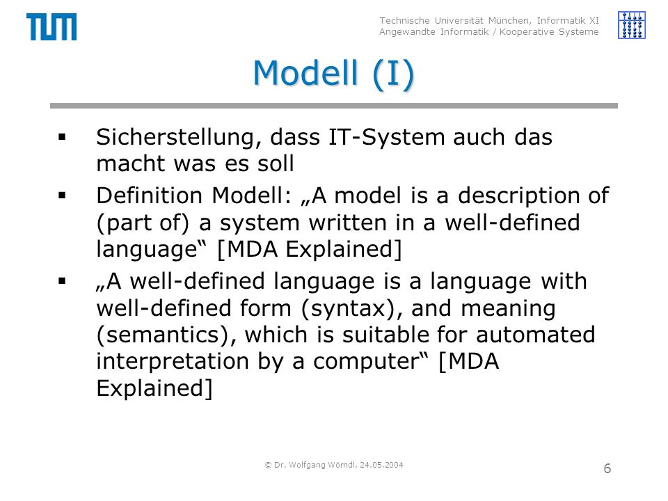 Technische Universität München, Informatik XI Angewandte Informatik / Kooperative Systeme © Dr. Wolfgang Wörndl, 24.05.2004 6 Modell (I)  Sicherstell