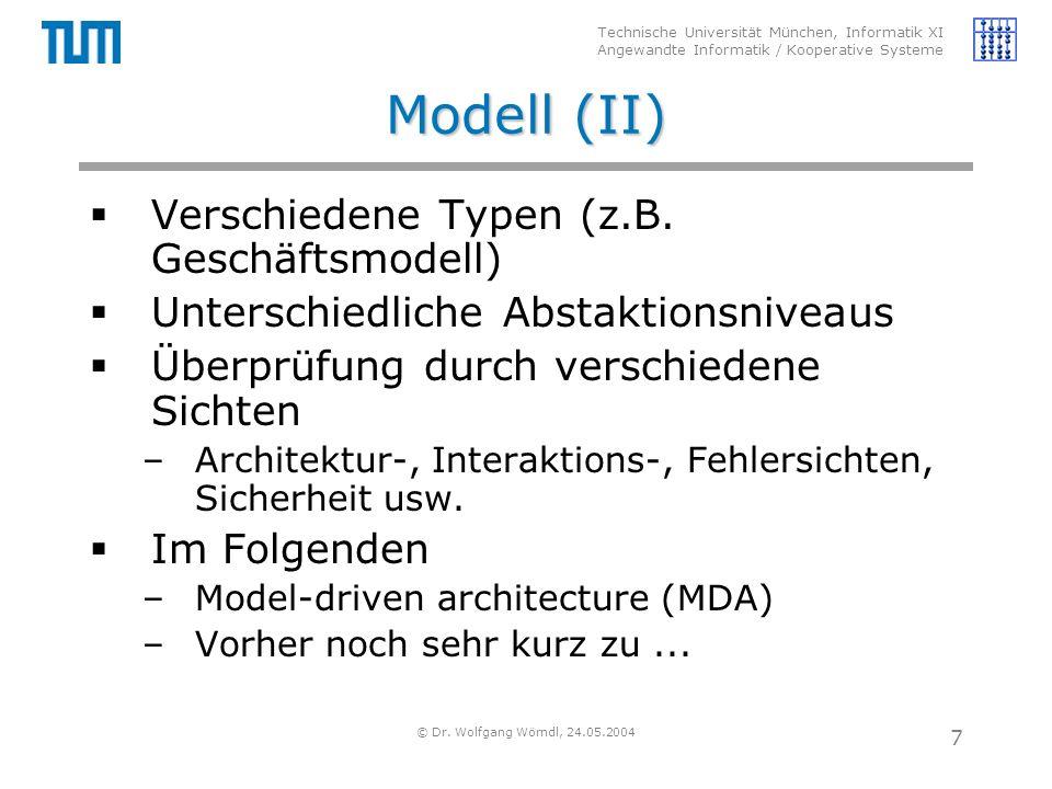 Technische Universität München, Informatik XI Angewandte Informatik / Kooperative Systeme © Dr. Wolfgang Wörndl, 24.05.2004 7 Modell (II)  Verschiede