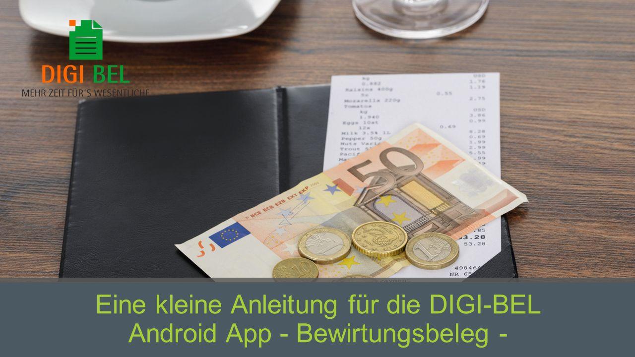Eine kleine Anleitung für die DIGI-BEL Android App - Bewirtungsbeleg -