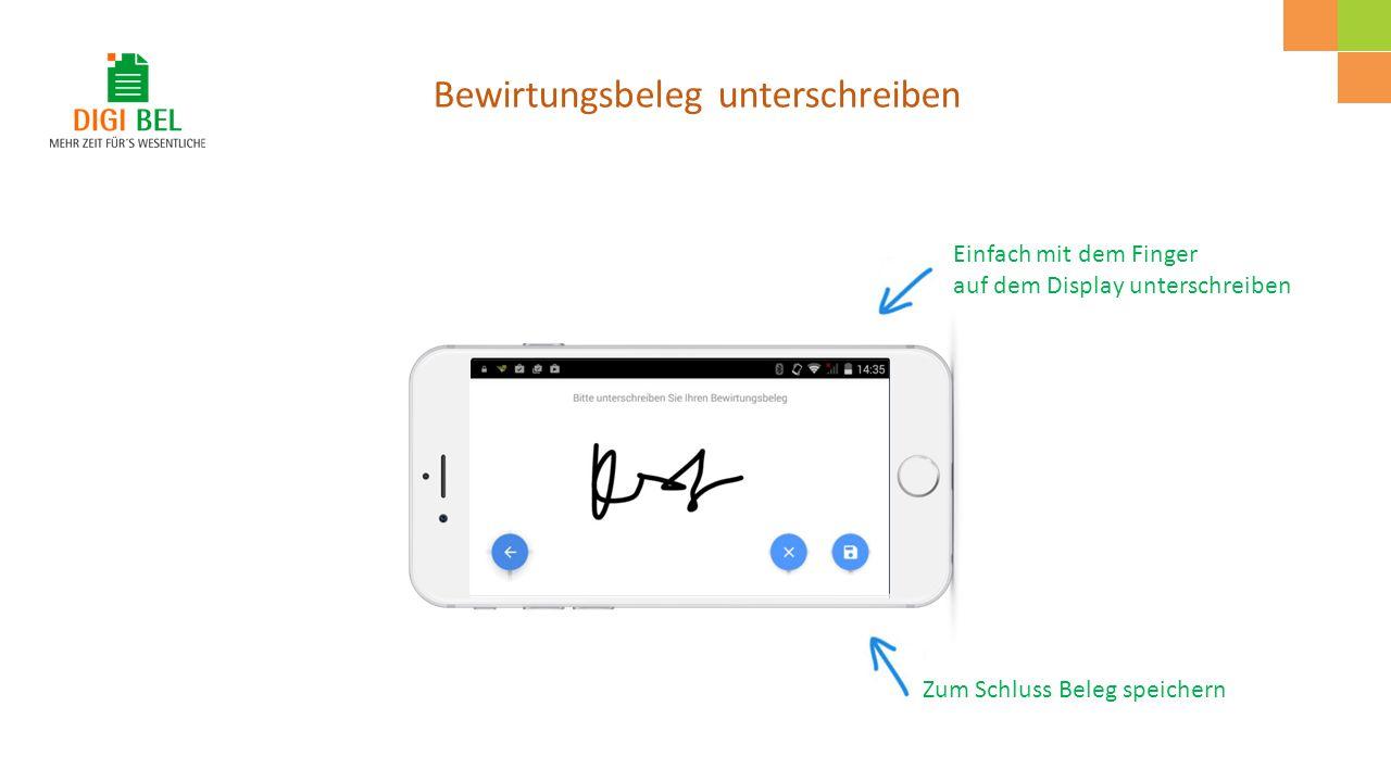 Bewirtungsbeleg unterschreiben Zum Schluss Beleg speichern Einfach mit dem Finger auf dem Display unterschreiben