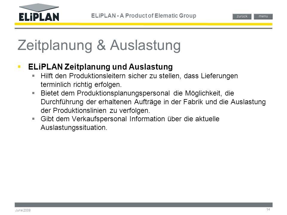ELiPLAN - A Product of Elematic Group 14 June 2009 Zeitplanung & Auslastung  ELiPLAN Zeitplanung und Auslastung  Hilft den Produktionsleitern sicher