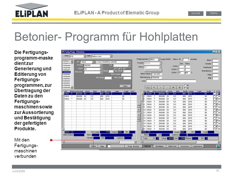 ELiPLAN - A Product of Elematic Group 20 June 2009 Betonier- Programm für Hohlplatten Mit den Fertigungs- maschinen verbunden Die Fertigungs- programm