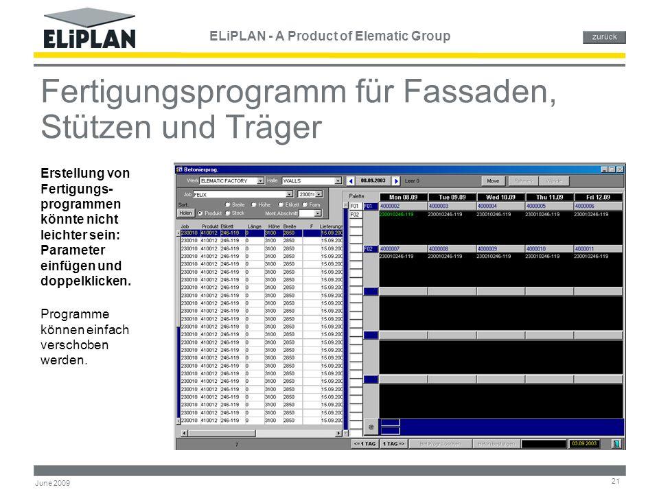 ELiPLAN - A Product of Elematic Group 21 June 2009 Fertigungsprogramm für Fassaden, Stützen und Träger Programme können einfach verschoben werden. Ers