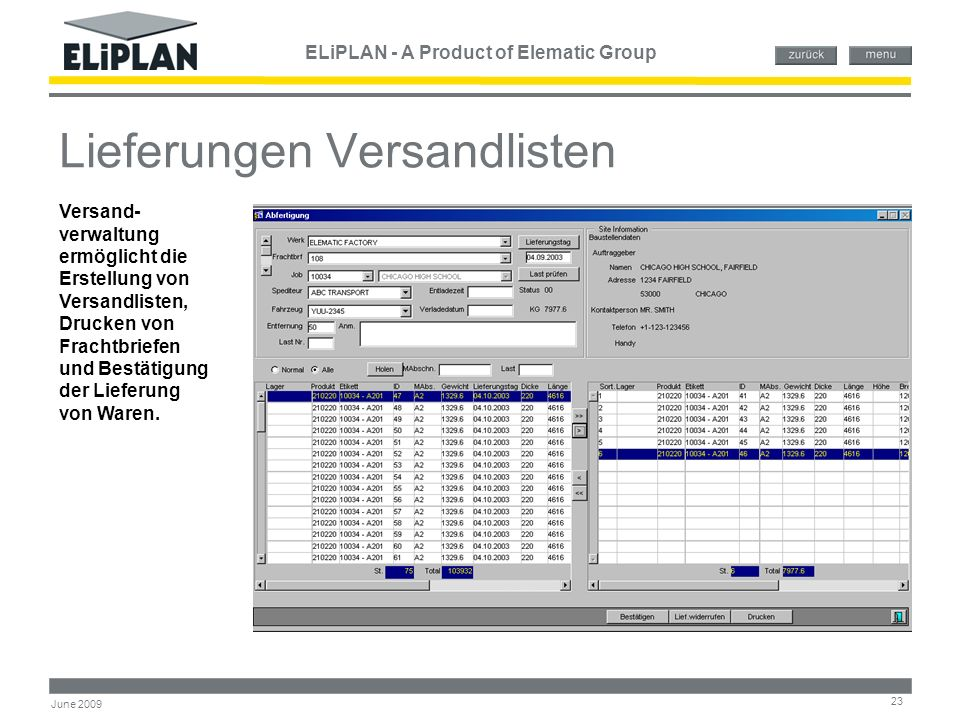 ELiPLAN - A Product of Elematic Group 23 June 2009 Lieferungen Versandlisten Versand- verwaltung ermöglicht die Erstellung von Versandlisten, Drucken