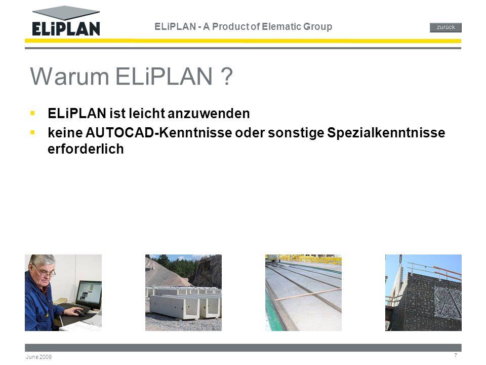 ELiPLAN - A Product of Elematic Group 28 June 2009 Qualitätskontrolle  ELiPLAN Qualitätskontrolle - ein ideales Werkzeug für die Verwaltung von Qualitätsprüfungen  Analysen und Berichte der Festigkeitsprüfungen  Benutzerdefinierte Qualitätsformulare und -berichte  Archivierung von Qualitätskontrolldaten mit den Auftragsdaten  Toleranzen und Kriterien für die Qualitätsbestimmung können definiert werden  Ermöglicht die Eingabe von Resultaten der Qualitätsprüfungen einzelner Aufträge  Ermöglicht die On-line-Prüfung der Aufträge, welche eine Qualitätsprüfung voraussetzen