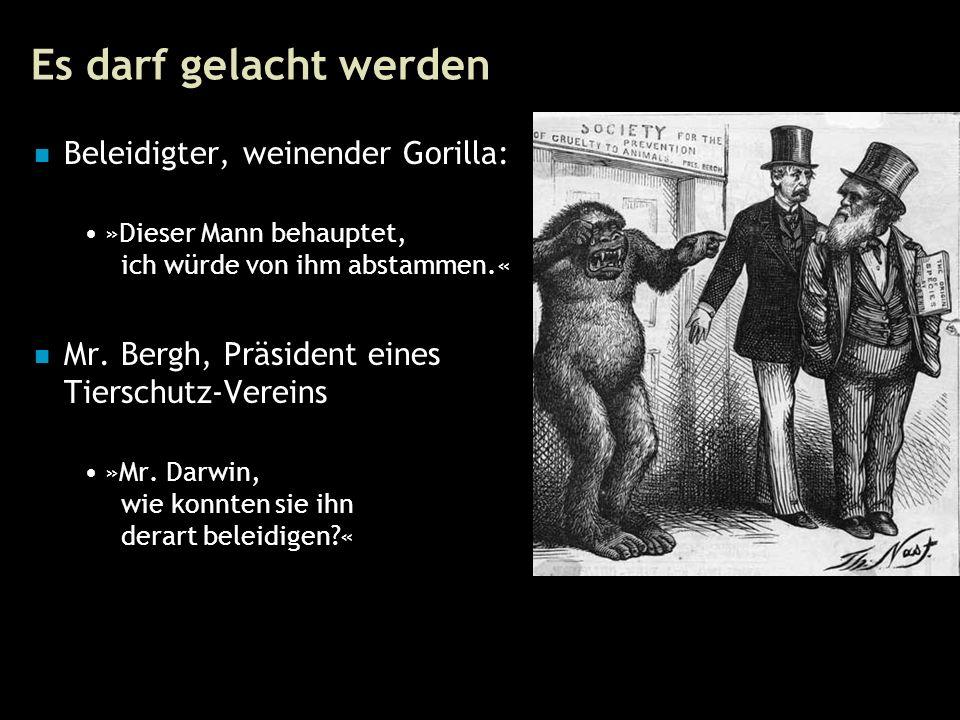 42 Es darf gelacht werden Beleidigter, weinender Gorilla: »Dieser Mann behauptet, ich würde von ihm abstammen.« Mr.