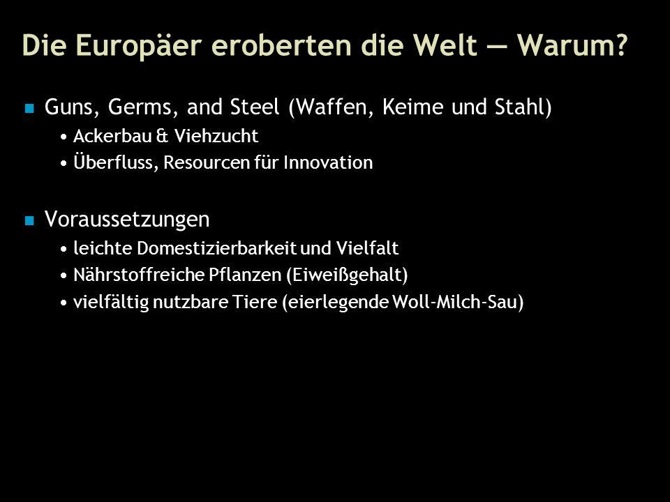46 Die Europäer eroberten die Welt — Warum.