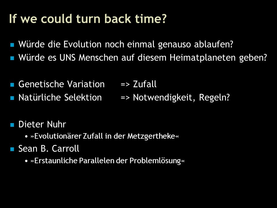 53 If we could turn back time. Würde die Evolution noch einmal genauso ablaufen.