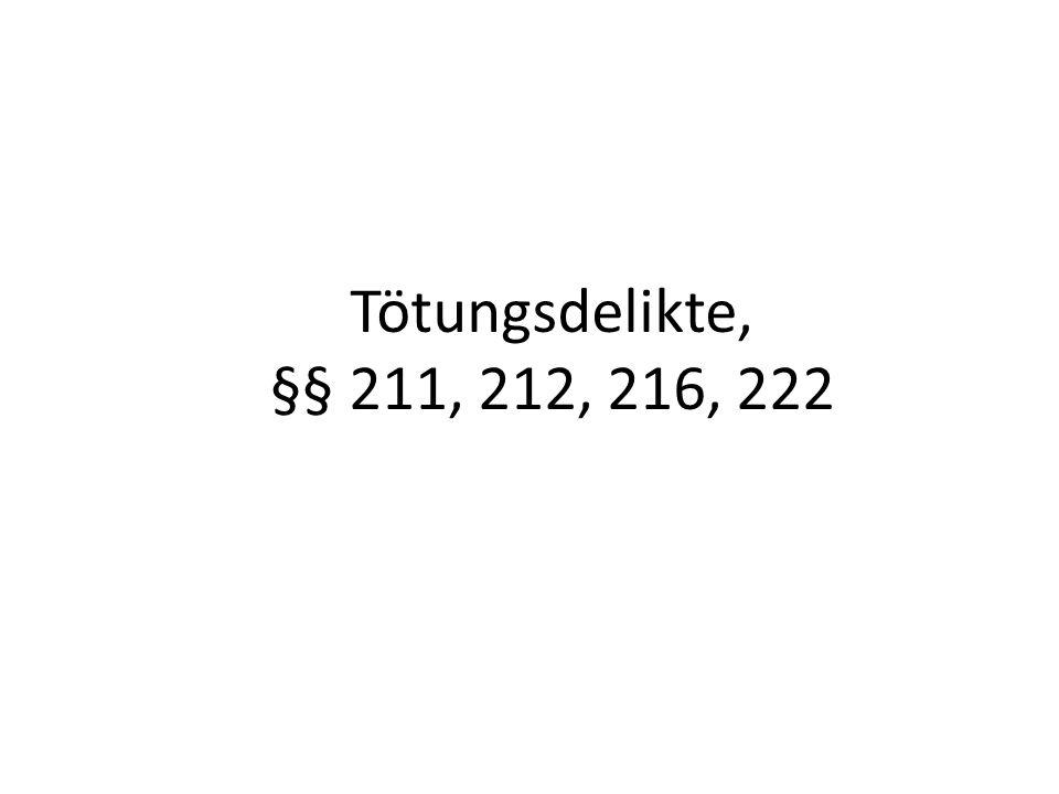 Tötungsdelikte, §§ 211, 212, 216, 222