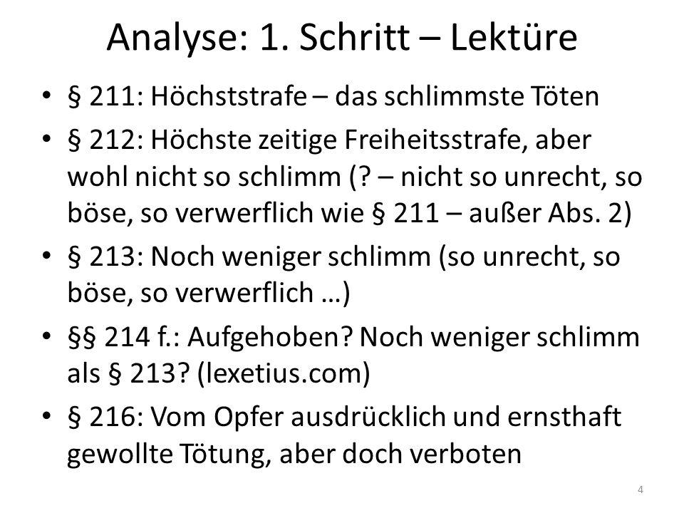 Analyse: 1. Schritt – Lektüre § 211: Höchststrafe – das schlimmste Töten § 212: Höchste zeitige Freiheitsstrafe, aber wohl nicht so schlimm (? – nicht