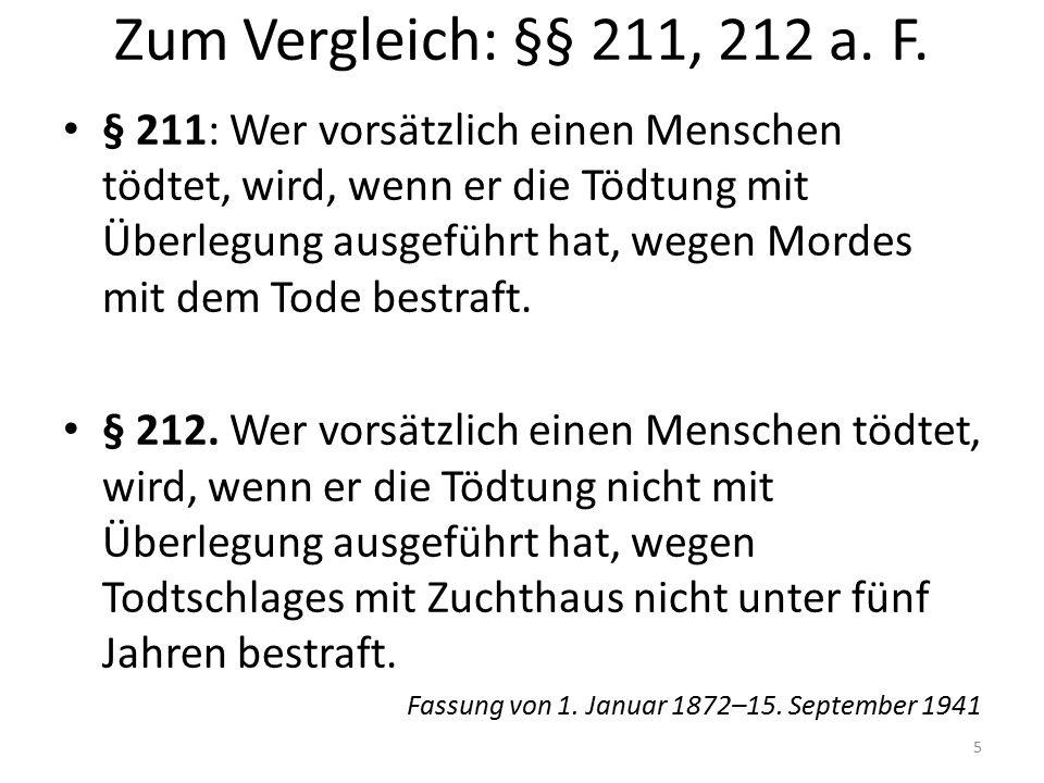 Zum Vergleich: §§ 211, 212 a. F. § 211: Wer vorsätzlich einen Menschen tödtet, wird, wenn er die Tödtung mit Überlegung ausgeführt hat, wegen Mordes m